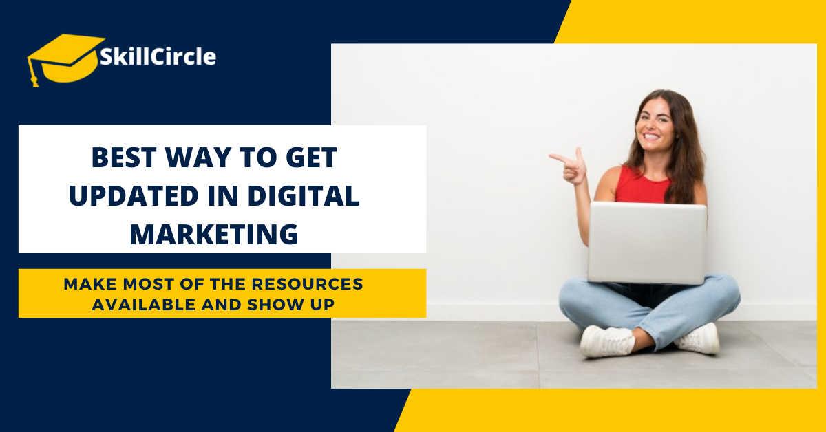 Best Way To Get Updated In Digital Marketing