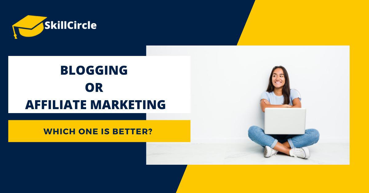 Blogging or Affiliate Marketing