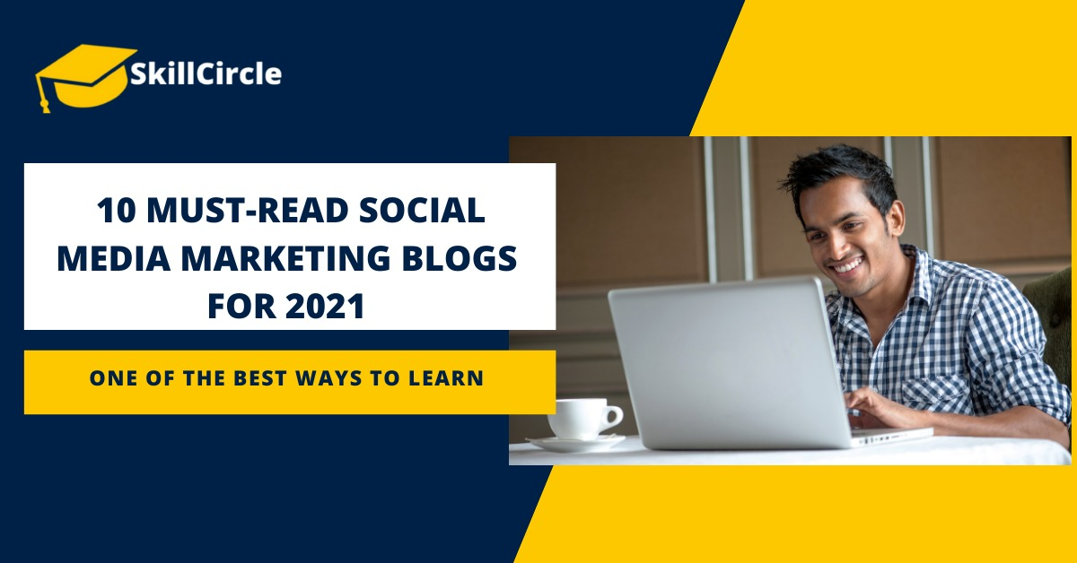 Top 10 Best Social Media Marketing Blogs 2021